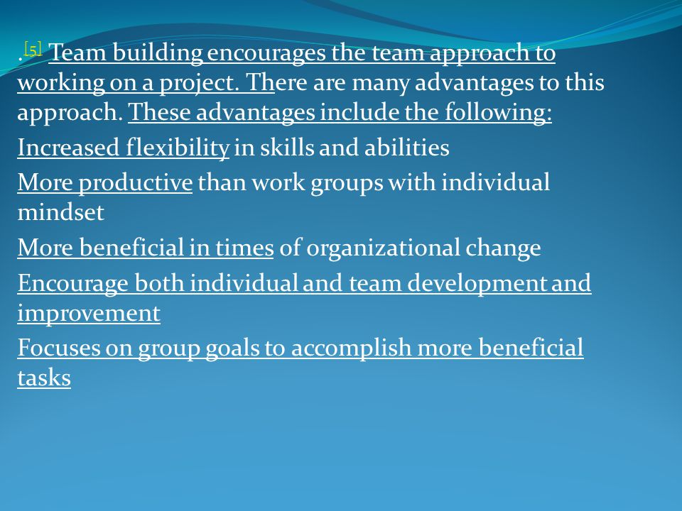 [5] Team building encourages the team approach to working on a project